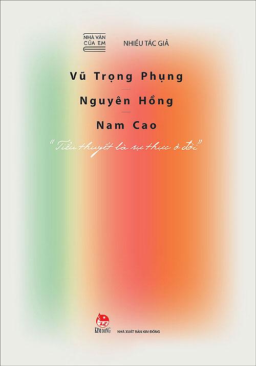 Bìa sách Nhà Văn Của Em - Vũ Trọng Phụng, Nguyên Hồng, Nam Cao -