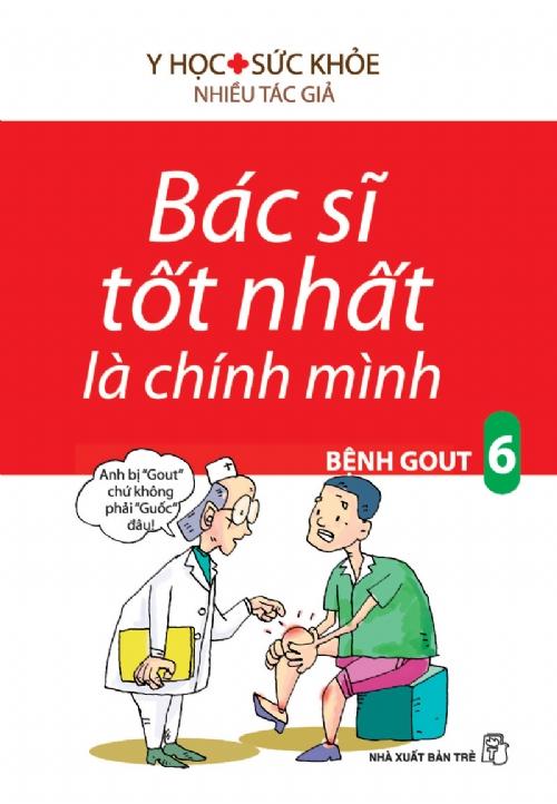 Bìa sách Bác Sĩ Tốt Nhất Là Chính Mình Tập 6: Bệnh Gout (Tái Bản)