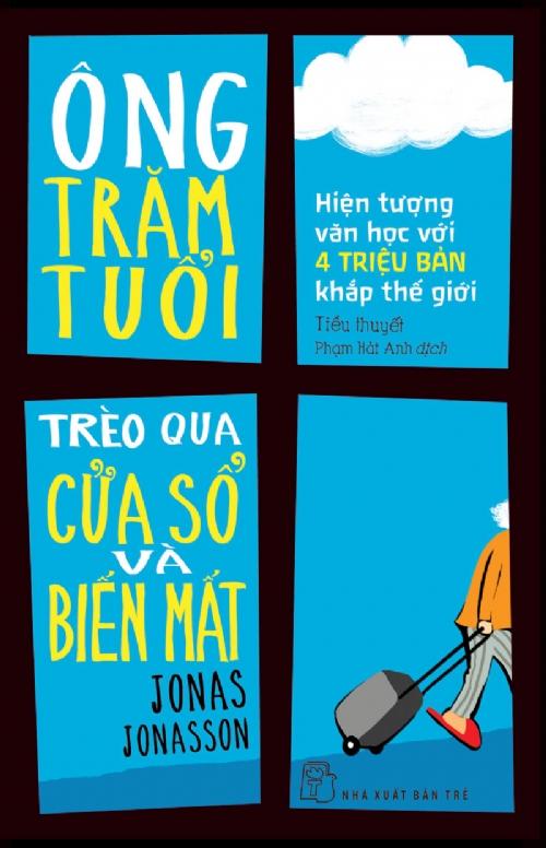 Bìa sách Ông Trăm Tuổi Trèo Qua Cửa Sổ Và Biến Mất