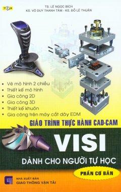 Bìa sách Giáo Trình Thực Hành CAD-CAM VISI Dành Cho Người Tự Học (Phần Cơ Bản)