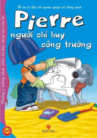 Review sách Để Em Là Đứa Trẻ Ngoan Ngoãn Và Thông Minh – Pierre Người Chỉ Huy Công Trường