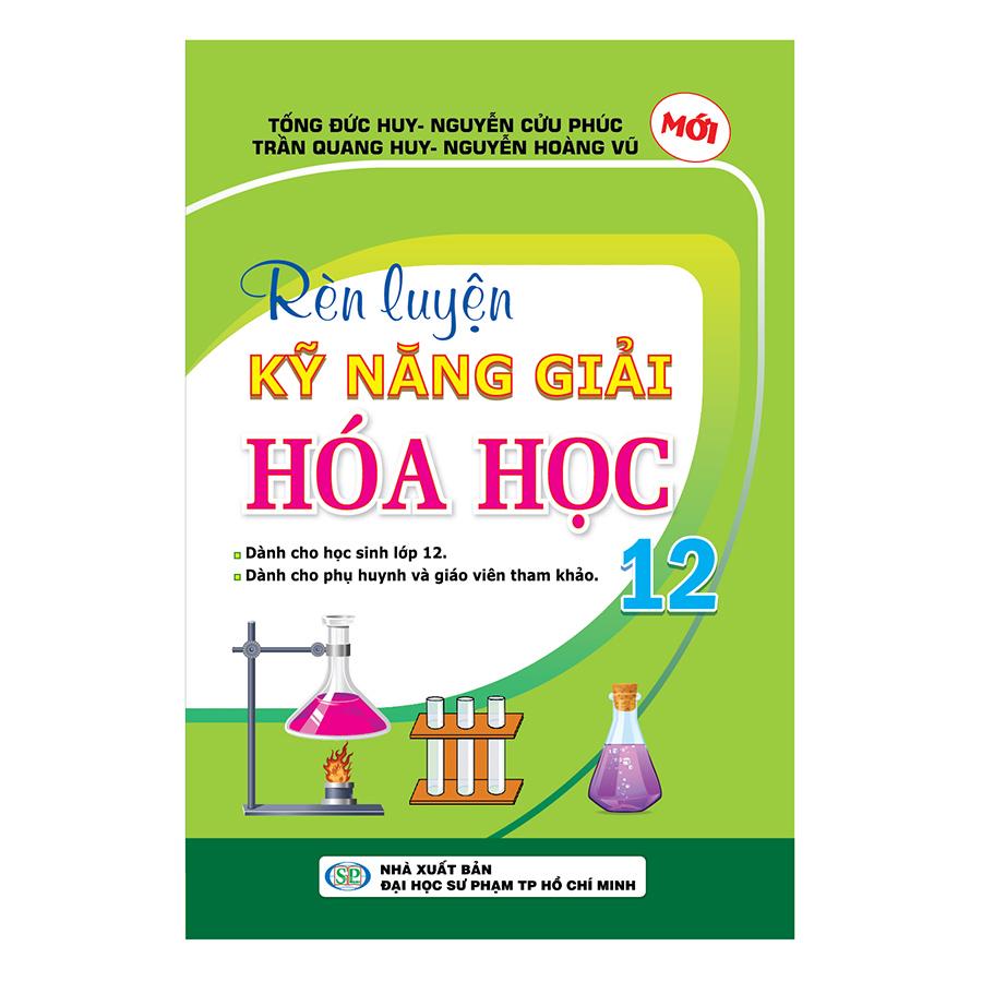 Bìa sách Rèn Luyện Kỹ Năng Giải Hóa Học 12