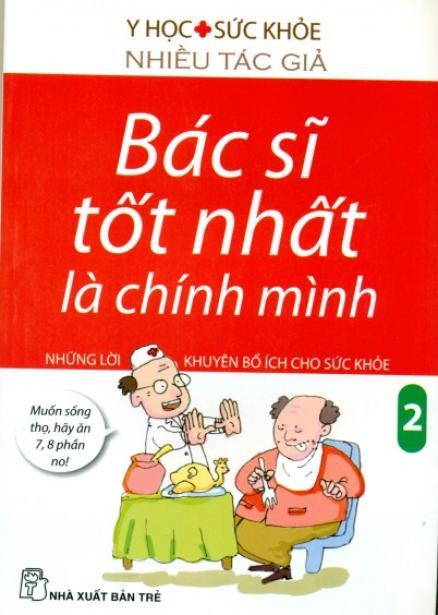 Bìa sách Bác Sĩ Tốt Nhất Là Chính Mình - Những Lời Khuyên Bổ Ích Cho Sức Khoẻ (Tập 2) (Tái Bản)