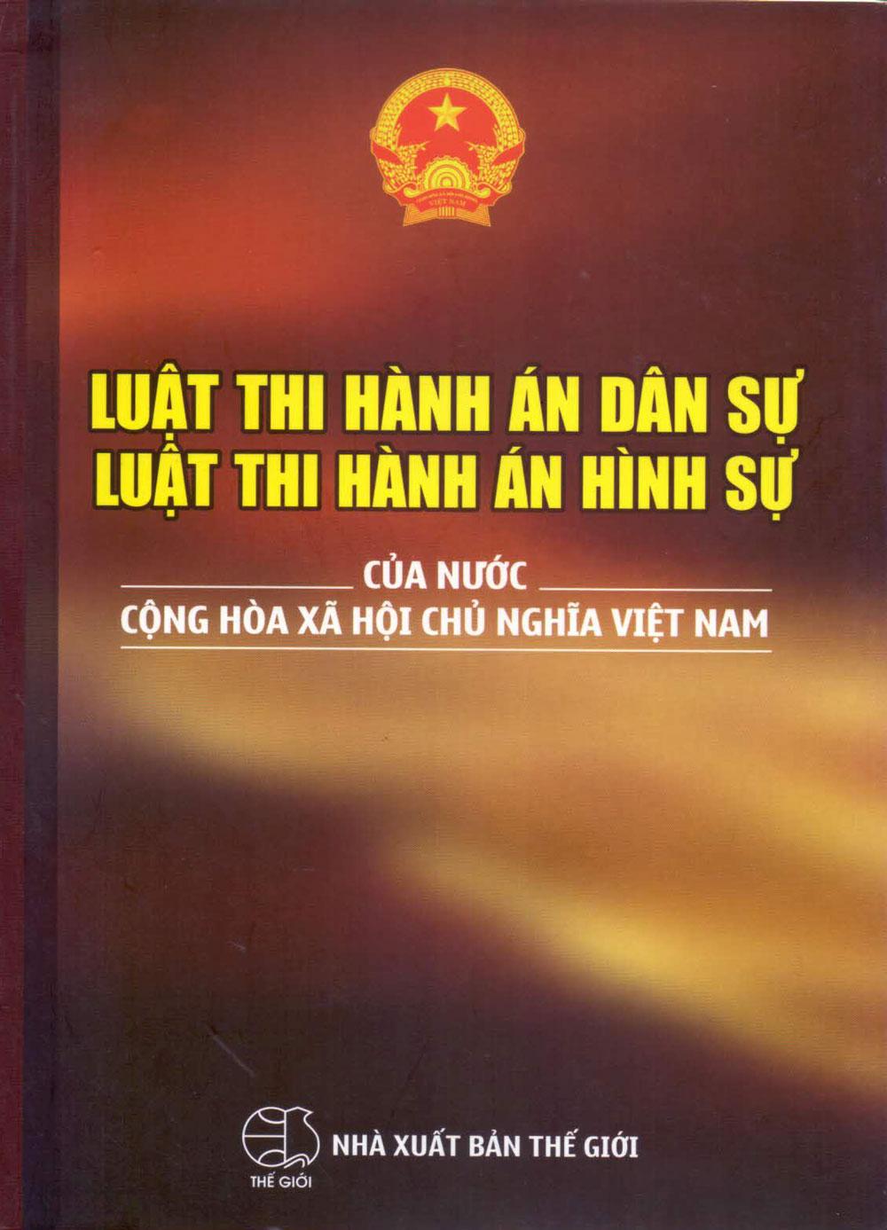 Bìa sách Luật Thi Hành Án Dân Sự - Luật Thi Hành Án Hình Sự Của Nước Cộng Hòa Xã Hội Chủ Nghĩa Việt Nam (2016)