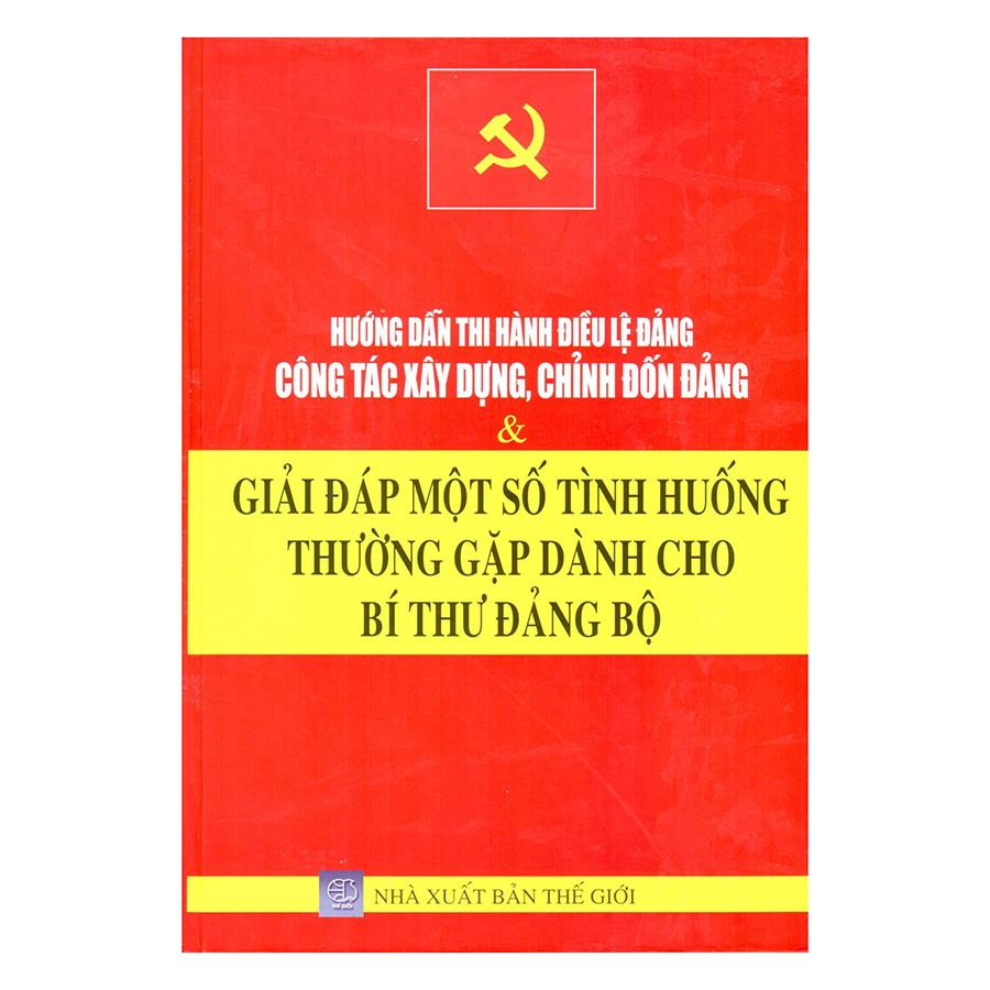 Bìa sách Hướng Dẫn Thi Hành Điều Lệ Đảng - Công Tác Xây Dựng Chỉnh Đốn Đảng Và Giải Đáp Một Số Tình Huống...