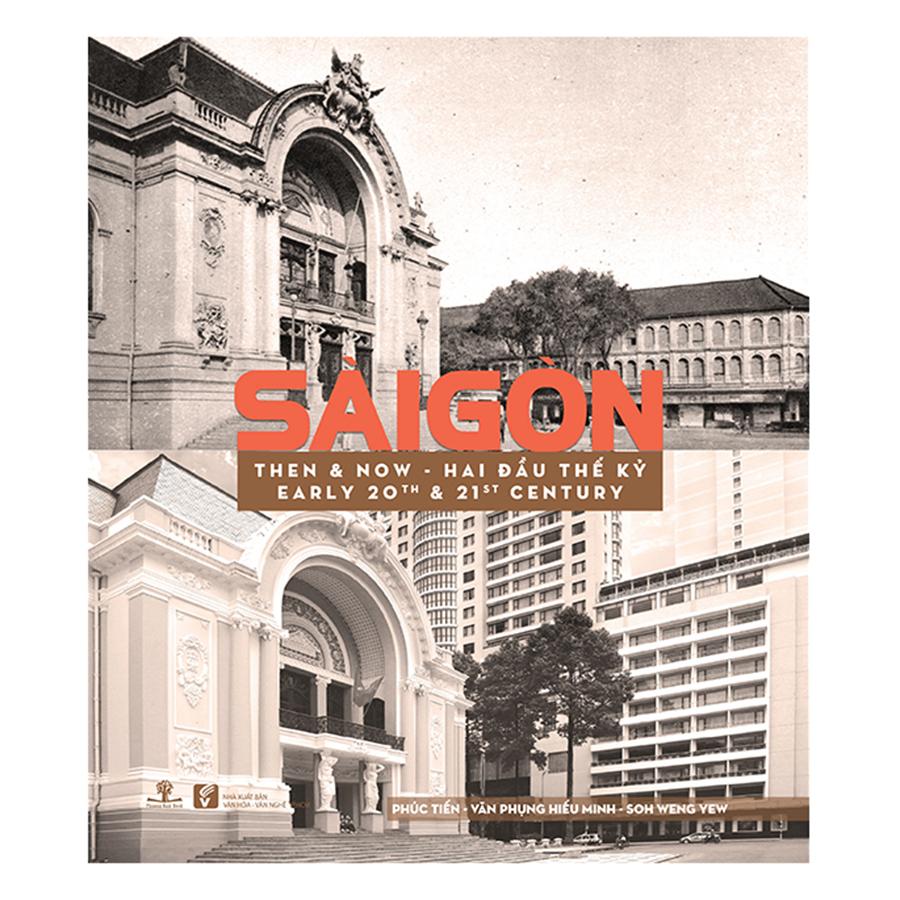 Bìa sách Sài Gòn Then  Now - Sài Gòn Hai Đầu Thế Kỷ