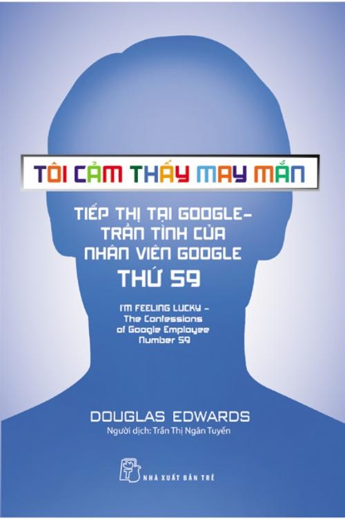 Bìa sách Tôi Cảm Thấy May Mắn - Tiếp Thị Tại Google: Trần Tình Của Nhân Viên Google Thứ 59