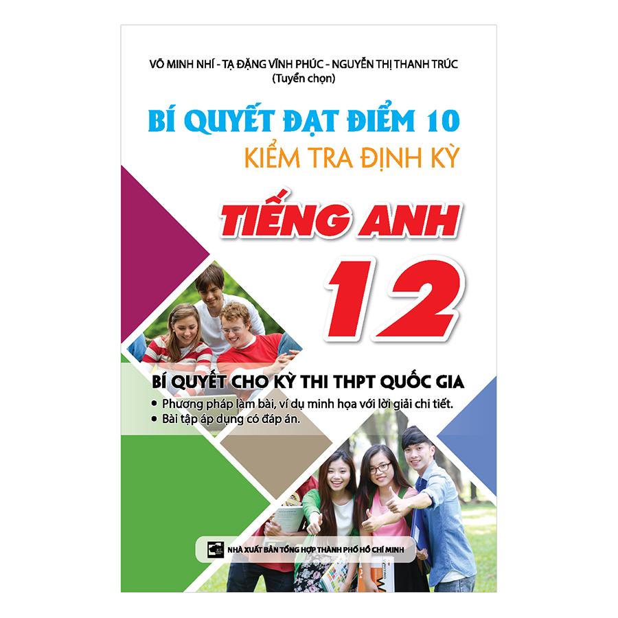 Bìa sách Bí Quyết Đạt Điểm 10 Kiểm Tra Định Kì Tiếng Anh 12