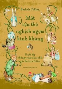 Bìa sách Tuyển Tập Những Truyện Hay Nhất Của Beatrix Potter - Một Cậu Thỏ Nghịch Ngợm Kinh Khủng