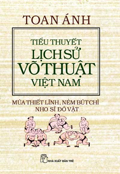 Bìa sách Tiểu Thuyết Lịch Sử Võ Thuật Việt Nam-Múa Thiết Lĩnh,Ném Bút Chì,Nho Sĩ Đô Vật