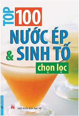 Bìa sách 100 Nước Ép  Sinh Tố Chọn Lọc (Tái Bản)