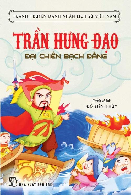 Bìa sách Tranh Truyện Danh Nhân Lịch Sử Việt Nam - Trần Hưng Đạo Đại Chiến Bạch Đằng