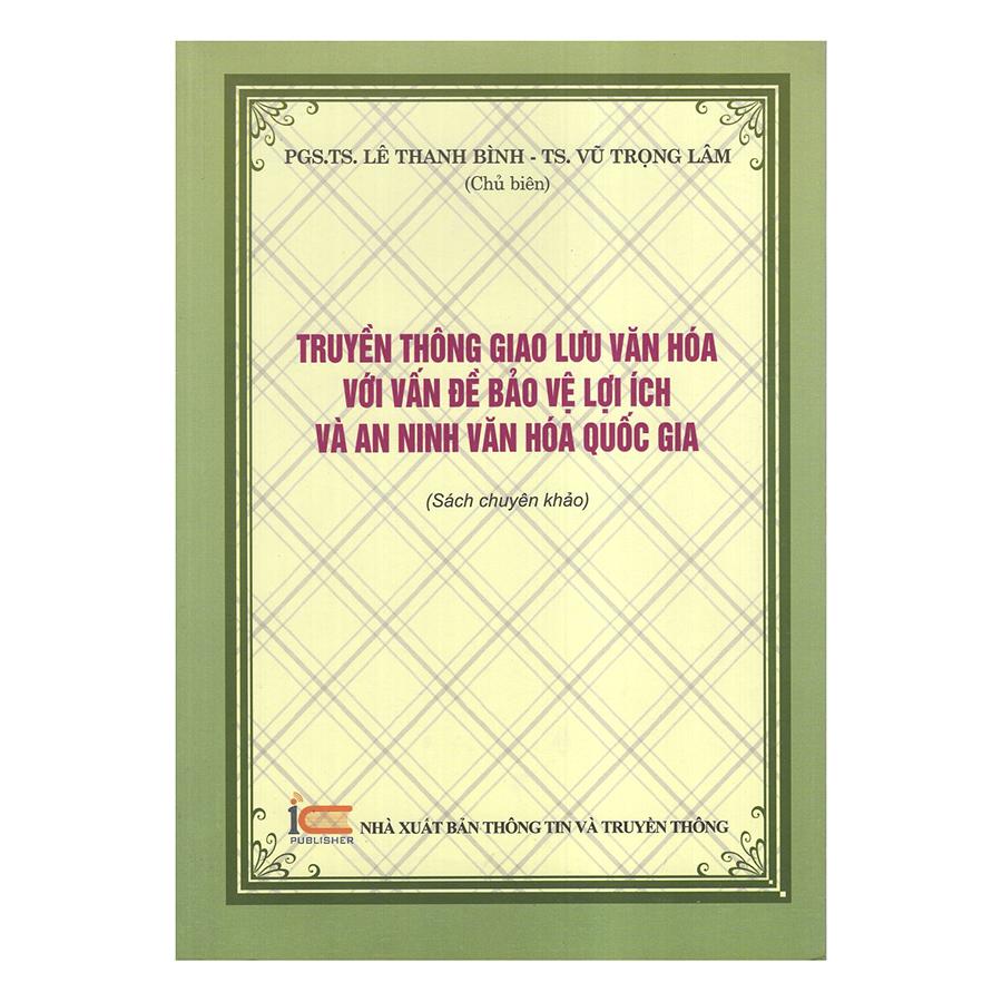 Bìa sách Truyền Thông Giao Lưu Văn Hóa Với Vấn Đề Bảo Vệ Lợi Ích Và An Ninh Văn Hóa Quốc Gia
