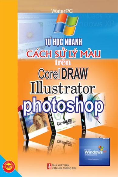 Bìa sách Tự Học Nhanh Cách Xử Lý Màu Trên CorelDraw, IIIustrator, Photoshop