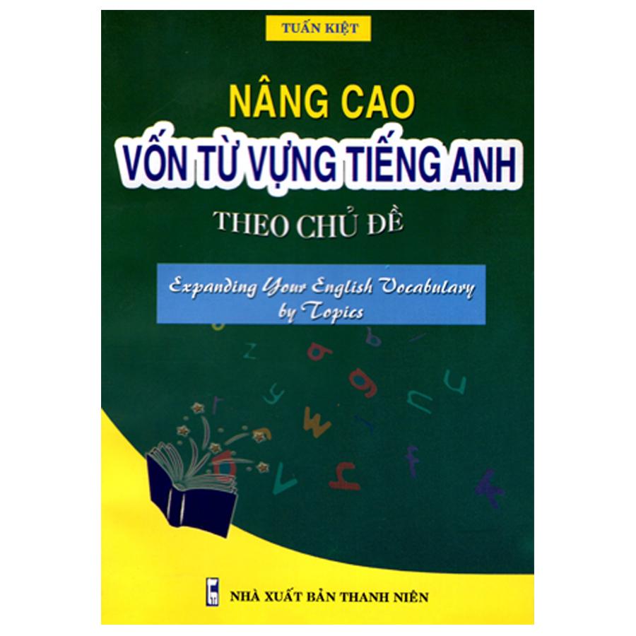 Bìa sách Nâng Cao Vốn Từ Vựng Tiếng Anh Theo Chủ Đề