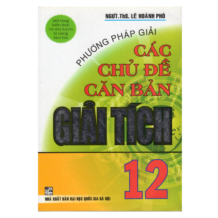 Bìa sách Phương Pháp Giải Các Chủ Đề Căn Bản Giải Tích 12