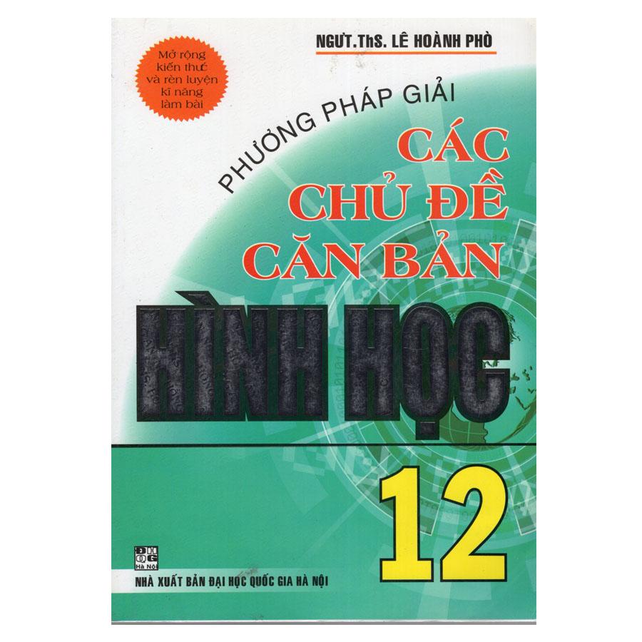 Bìa sách Phương Pháp Giải Các Chủ Đề Căn Bản Hình Học 12