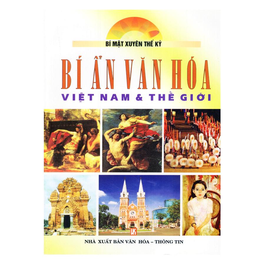 Bìa sách Bí Ẩn Văn Hoá Việt Nam Và Thế Giới - Bí Mật Xuyên Thế Kỷ