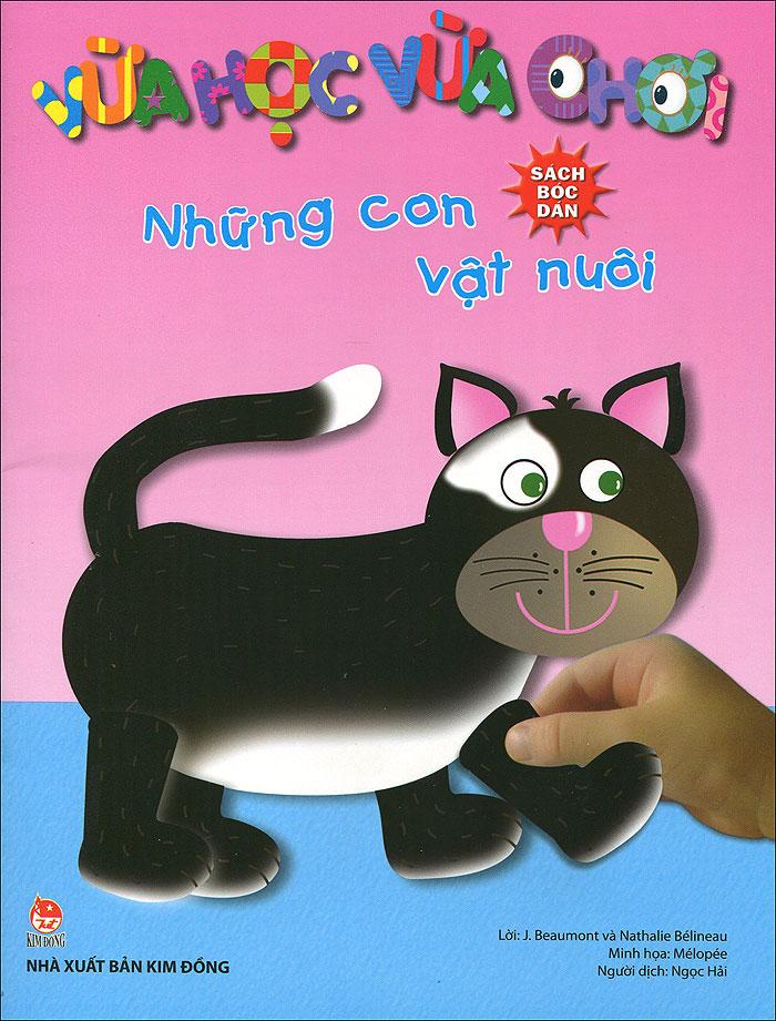 Bìa sách Vừa Học Vừa Chơi - Những Con Vật Nuôi (Sách Bóc Dán)