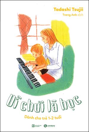 Bìa sách Vì Chơi Là Học: Dành Cho Trẻ 1 - 2 Tuổi