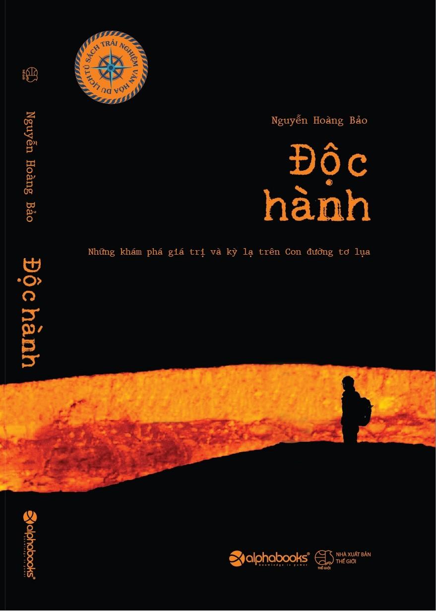 Bìa sách Độc Hành - Những Khám Phá Giá Trị Và Kỳ Lạ Trên Con Đường Tơ Lụa