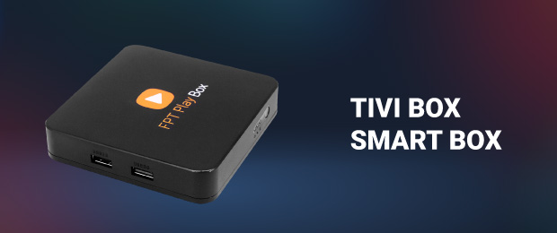 Tivi Box - Smart Box