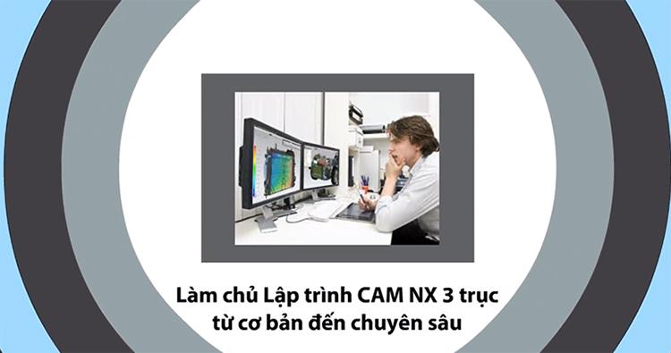 Khóa Học Làm Chủ Lập Trình Cam NX 3 Trục (Cơ Bản - Chuyên Sâu)