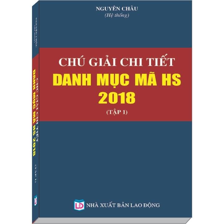 Tập 1 – Chú Giải Chi Tiết Danh Mục Mã HS năm 2018