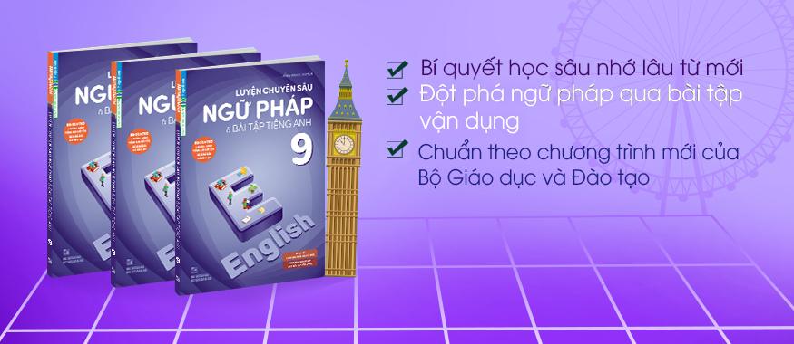 Luyện Chuyên Sâu Ngữ Pháp Và Bài Tập Tiếng Anh 9 (Tái Bản)